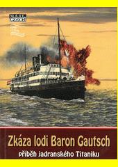 Zkáza lodi Baron Gautsch : příběh jadranského Titaniku  (odkaz v elektronickém katalogu)