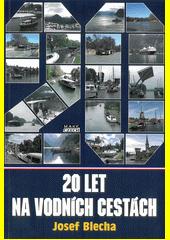 Dvacet let na vodních cestách :  zprávy  o plavbách Josefa a Ludmily Blechových na vnitrozemských vodních cestách  (odkaz v elektronickém katalogu)