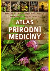 Atlas přírodní medicíny : fytoterapie, apiterapie, aromaterapie, reflexologie, léčba dechem (odkaz v elektronickém katalogu)