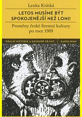 Letos musíme být spokojenější než loni! : proměny české firemní kultury po roce 1989  (odkaz v elektronickém katalogu)