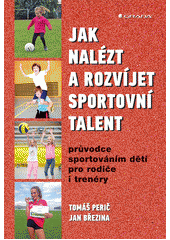 Jak nalézt a rozvíjet sportovní talent : průvodce sportováním dětí pro rodiče i trenéry  (odkaz v elektronickém katalogu)