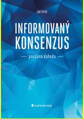 Informovaný konsenzus : poučená dohoda  (odkaz v elektronickém katalogu)