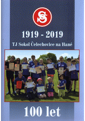 TJ Sokol Čelechovice na Hané 1919-2019 : 100 let (odkaz v elektronickém katalogu)