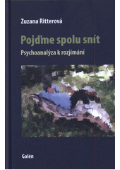 Pojďme spolu snít : psychoanalýza k rozjímání  (odkaz v elektronickém katalogu)
