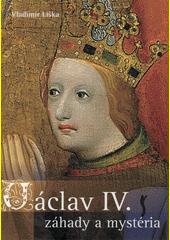 Václav IV. : záhady a mystéria  (odkaz v elektronickém katalogu)