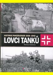 Lovci tanků. Historie Panzerjäger 1939-1942  (odkaz v elektronickém katalogu)
