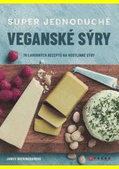 Super jednoduché veganské sýry : 70 lahodných receptů na rostlinné sýry  (odkaz v elektronickém katalogu)