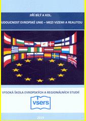 Budoucnost Evropské unie - mezi vizemi a realitou  (odkaz v elektronickém katalogu)