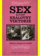Sex za časů královny Viktorie : slasti a strasti 19. století  (odkaz v elektronickém katalogu)