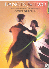 Dances for Two. Book 3 : 5 late intermediate Piano Duets in dance style  (odkaz v elektronickém katalogu)