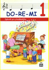 DO-RE-MI. 1 : zpěvník pro předškoláčky  (odkaz v elektronickém katalogu)
