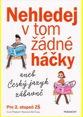 Nehledej v tom žádné háčky, aneb, Český jazyk zábavně  (odkaz v elektronickém katalogu)