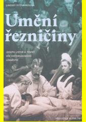 Umění řezničiny : Joseph Lister a temný věk viktoriánského lékařství  (odkaz v elektronickém katalogu)