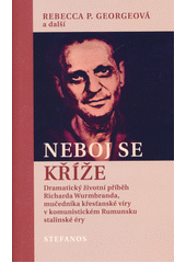 Neboj se kříže : dramatický životní příběh Richarda Wurmbranda, mučedníka křesťanské víry v komunistickém Rumunsku stalinské éry  (odkaz v elektronickém katalogu)
