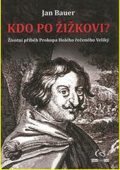 Kdo po Žižkovi? : životní příběh Prokopa Holého řečeného Veliký : kapitola z dějin husitských válek  (odkaz v elektronickém katalogu)
