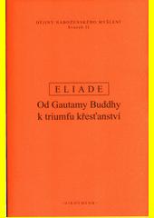 Dějiny náboženského myšlení. II, Od Gautamy Buddhy k triumfu křesťanství  (odkaz v elektronickém katalogu)