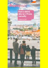 Praha: děti : kam s dětmi, aby se v Praze nenudily  (odkaz v elektronickém katalogu)