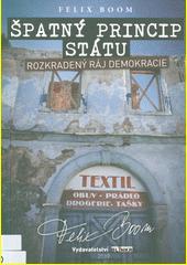 Špatný princip státu : rozkradený ráj demokracie  (odkaz v elektronickém katalogu)