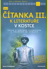 Nová čítanka III. k Literatuře v kostce pro SŠ  (odkaz v elektronickém katalogu)
