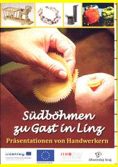 Südböhmen zu Gast in Linz : Präsentationen von Handwerken  (odkaz v elektronickém katalogu)