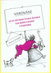 Varování : až ze mě bude stará ženská tak budu chodit v purpuru  (odkaz v elektronickém katalogu)