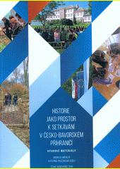 Historie jako prostor k setkávání v česko-bavorském příhraničí : výukové materiály = Begegnungsraum Geschichte im bayerisch-böhmischen Grenzgebiet : Unterrichtsvorschläge  (odkaz v elektronickém katalogu)
