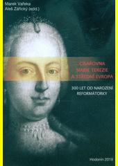Císařovna Marie Terezie a střední Evropa : 300 let od narození reformátorky  (odkaz v elektronickém katalogu)