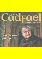 Zázrak svaté Winifredy : případ bratra Cadfaela  (odkaz v elektronickém katalogu)