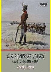 C.k. pionýrské vojsko. 4. část, V letech 1816 až 1849  (odkaz v elektronickém katalogu)