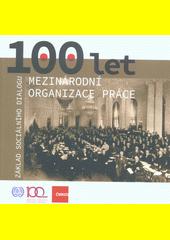 100 let Mezinárodní organizace práce : základ sociálního dialogu  (odkaz v elektronickém katalogu)
