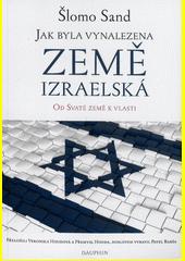 Jak byla vynalezena Země izraelská : od Svaté země k vlasti  (odkaz v elektronickém katalogu)