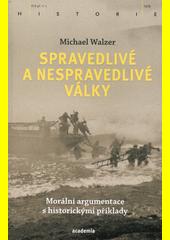 Spravedlivé a nespravedlivé války : morální argumentace s historickými příklady  (odkaz v elektronickém katalogu)