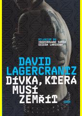 Dívka, která musí zemřít. 6. David Lagercrantz ; ze švédského originálu Hon som måste dö ... přeložila Karolína Kloučková (odkaz v elektronickém katalogu)