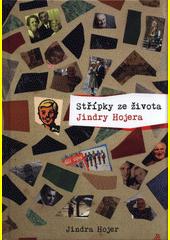 Střípky ze života Jindry Hojera  (odkaz v elektronickém katalogu)