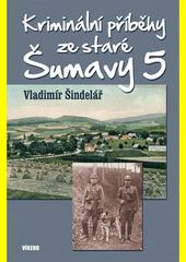 Kriminální příběhy ze staré Šumavy 5  (odkaz v elektronickém katalogu)