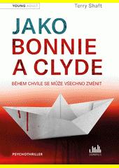 Jako Bonnie a Clyde : během chvíle se může všechno změnit  (odkaz v elektronickém katalogu)