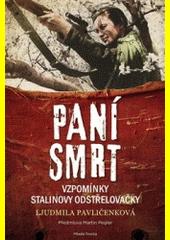 Paní smrt : vzpomínky Stalinovy odstřelovačky  (odkaz v elektronickém katalogu)
