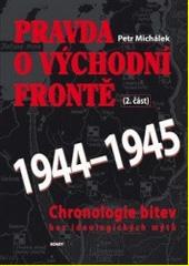 Pravda o východní frontě : chronologie bitev s technickým pozadím. (2. část), 1944 - 1945  (odkaz v elektronickém katalogu)