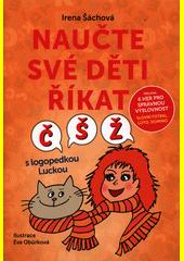 Naučte své děti říkat Č, Š, Ž : s logopedkou Luckou  (odkaz v elektronickém katalogu)