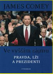 Ve vyšším zájmu : pravda, lži a prezidenti  (odkaz v elektronickém katalogu)