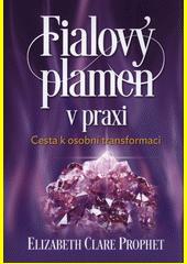 Fialový plamen v praxi : cesta k osobní transformaci  (odkaz v elektronickém katalogu)