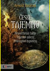 České tajemno : neuvěřitelná fakta, tajemné nálezy, překvapivé hypotézy  (odkaz v elektronickém katalogu)