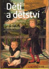 Děti a dětství : od středověku na práh osvícenství  (odkaz v elektronickém katalogu)
