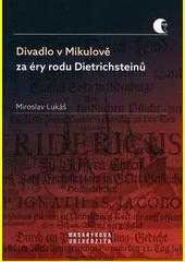 Divadlo v Mikulově za éry rodu Dietrichsteinů : (od konce 16. století do druhé světové války)  (odkaz v elektronickém katalogu)