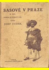 Sasové v Praze r. 1631 : román ze století XVII.  (odkaz v elektronickém katalogu)