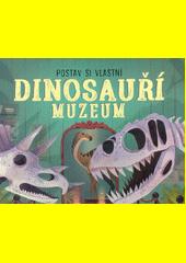 Postav si vlastní dinosauří muzeum  (odkaz v elektronickém katalogu)