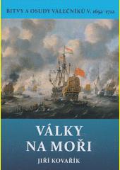 Bitvy a osudy válečníků. V., Války na moři (1652-1712)   (odkaz v elektronickém katalogu)