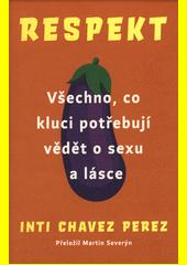 Respekt : všechno, co kluci potřebují vědět o sexu a lásce  (odkaz v elektronickém katalogu)