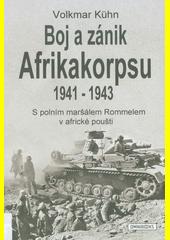Boj a zánik Afrikakorpsu 1941-1943 : s polním maršálem Rommelem v africké poušti  (odkaz v elektronickém katalogu)