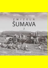 Zmizelá Šumava. 2  (odkaz v elektronickém katalogu)
